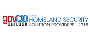 Top 10 Homeland Security Solution Providers - 2018